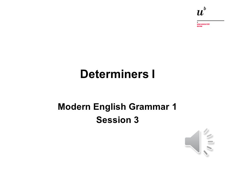 Determiners I Modern English Grammar 1 Session 3