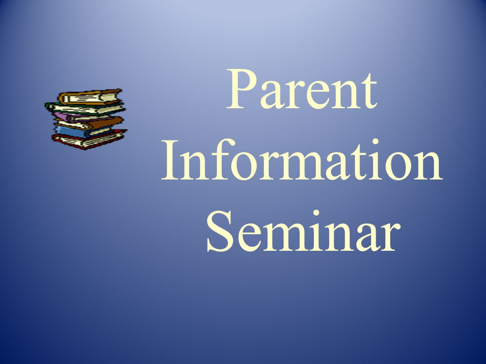 Parent Information Seminar