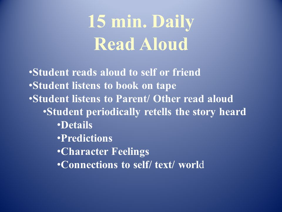 15 min. Daily Read Aloud Student reads aloud to self or friend Student listens to book on tape Student listens to Parent/ Other read aloud Student per