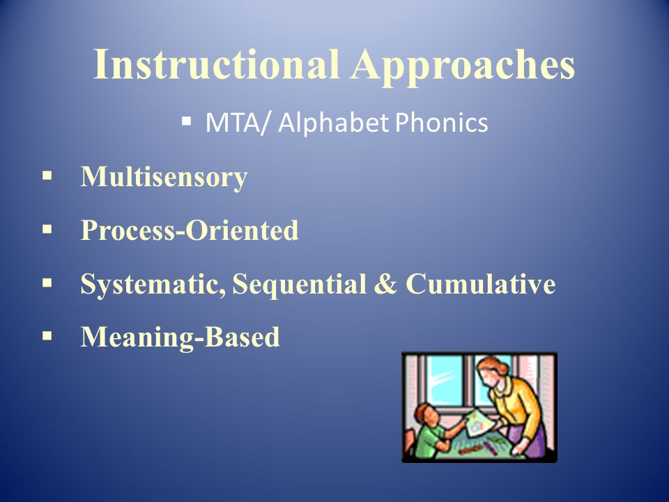 MTA/ Alphabet Phonics Multisensory Process-Oriented Systematic, Sequential & Cumulative Meaning-Based Instructional Approaches