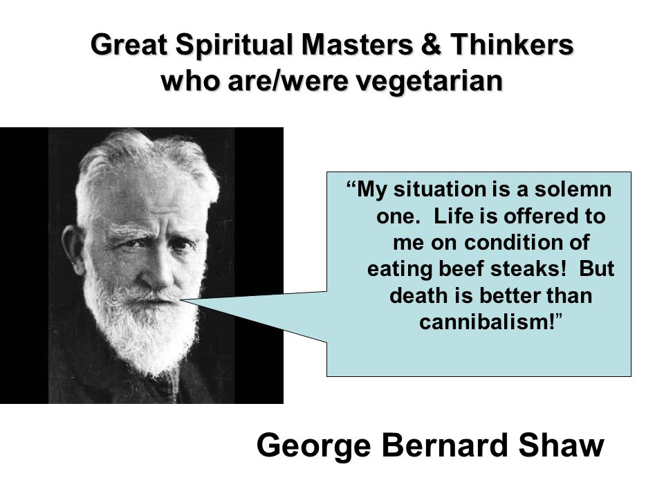 Great Spiritual Masters & Thinkers who are/were vegetarian Gautama Buddha You must teach people to put an end to killing and brutal cruelty.
