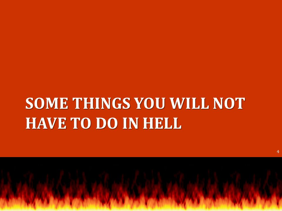 SOME THINGS YOU WILL NOT HAVE TO DO IN HELL 4
