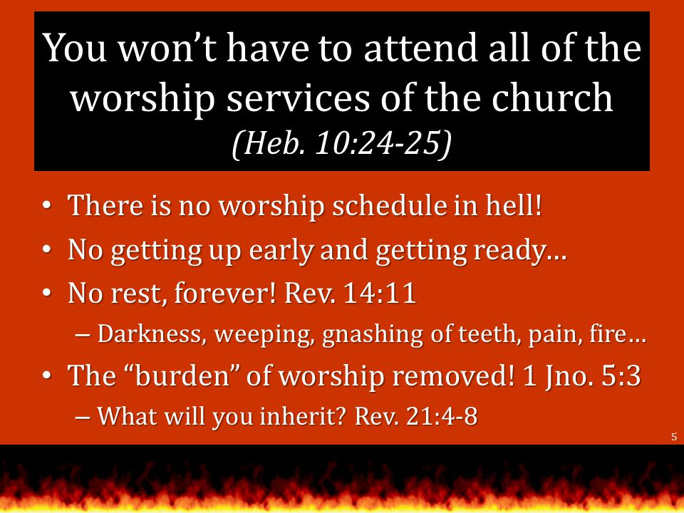 You wont have to attend all of the worship services of the church (Heb.