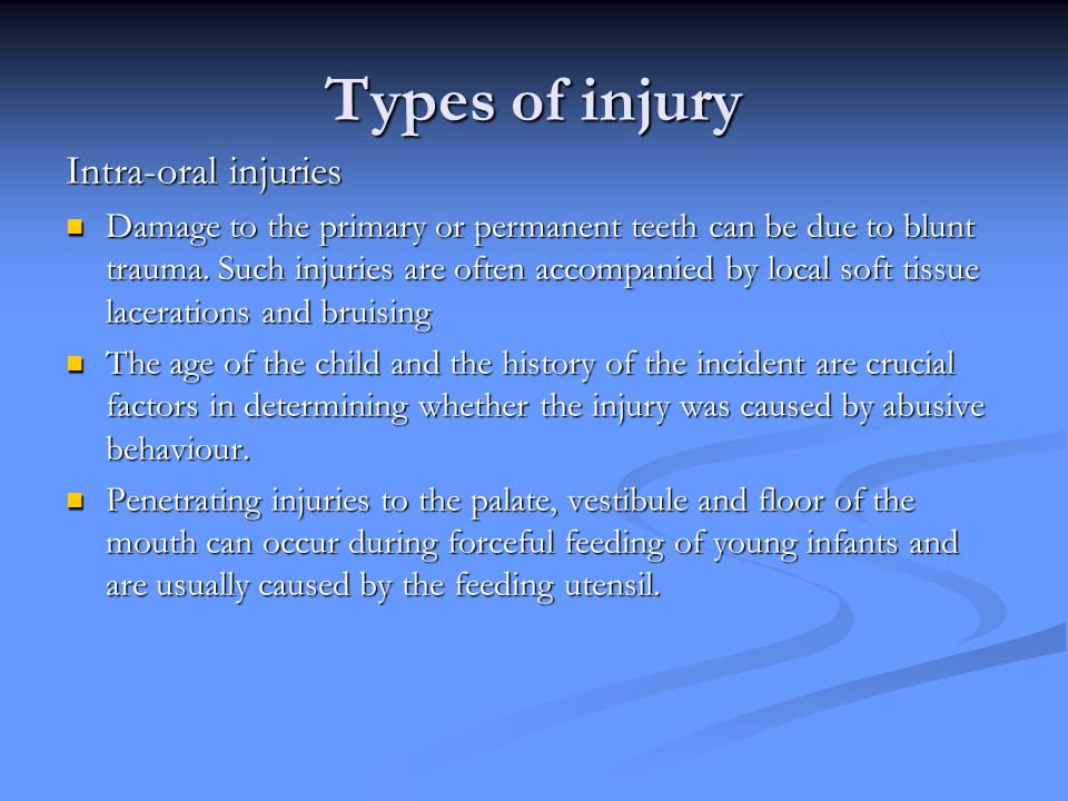 Types of injury Intra-oral injuries Damage to the primary or permanent teeth can be due to blunt trauma.