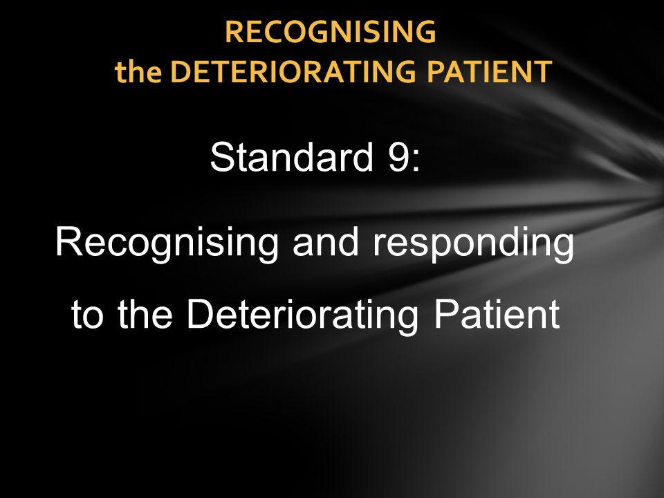 RECOGNISING the DETERIORATING PATIENT Standard 9: Recognising and responding to the Deteriorating Patient