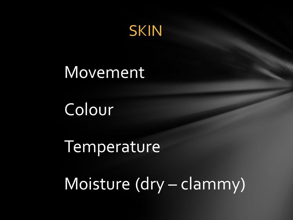 Movement Colour Temperature Moisture (dry – clammy) SKIN