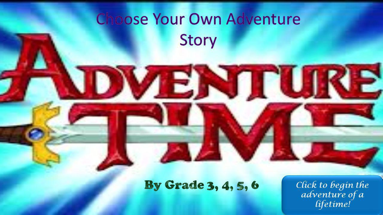 Click to begin the adventure of a lifetime! Click to begin the adventure of a lifetime!