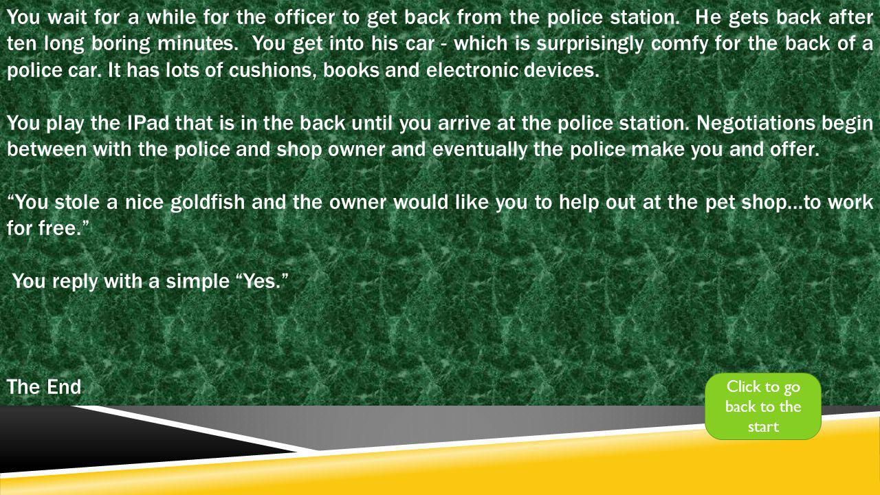 You wait for a while for the officer to get back from the police station.