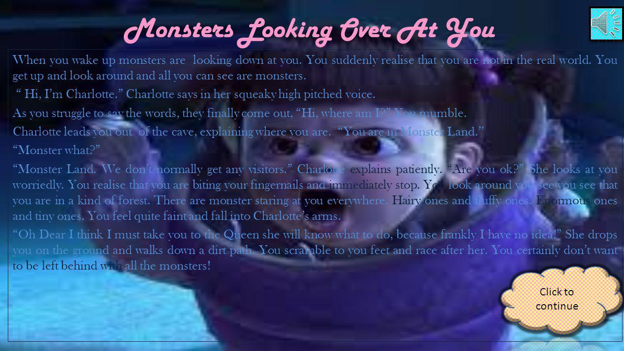 Monsters Looking Over At You When you wake up monsters are looking down at you.