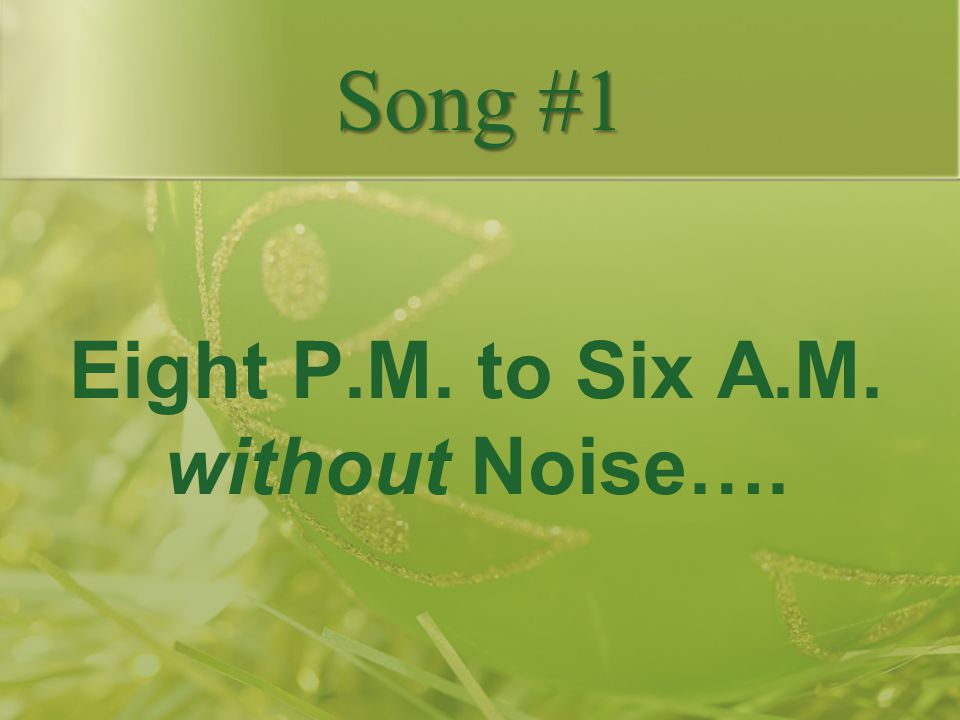 Eight P.M. to Six A.M. without Noise…. Song #1