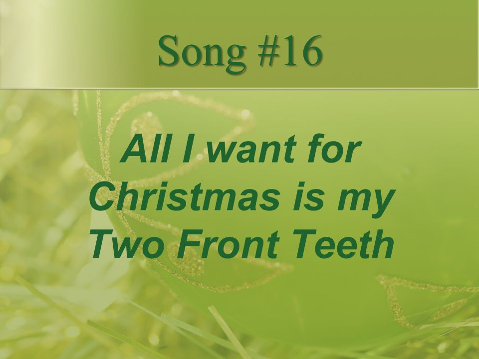 All I want for Christmas is my Two Front Teeth Song #16