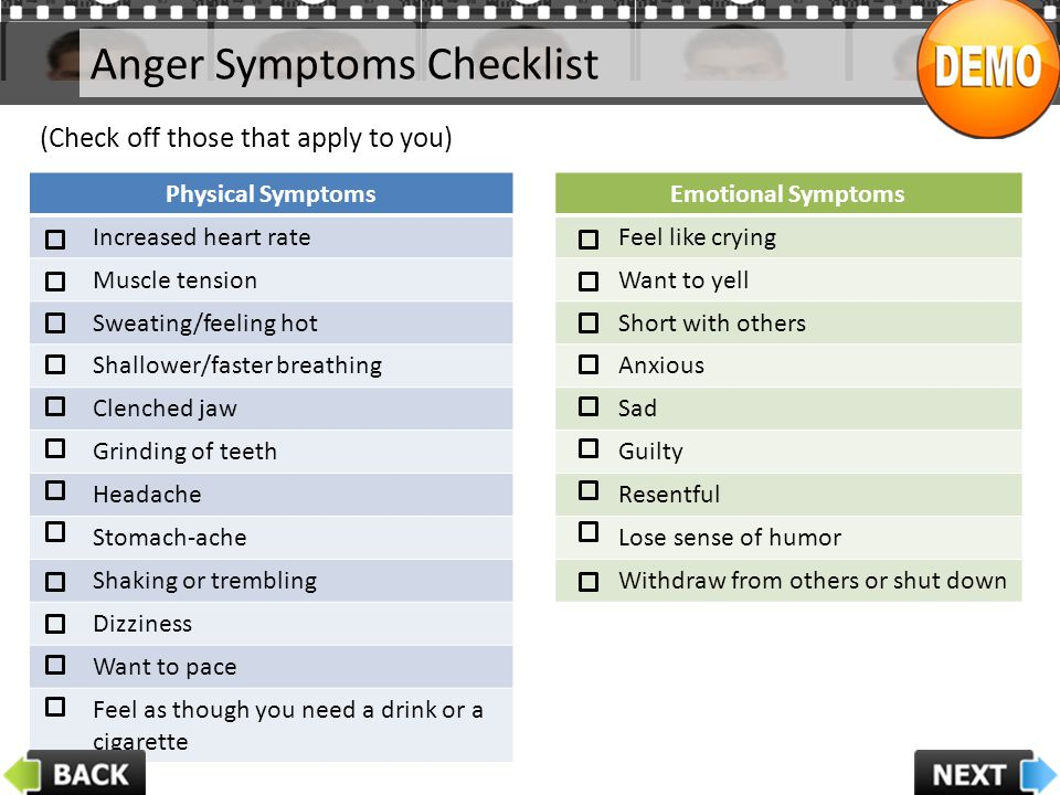 Anger Symptoms Checklist (Check off those that apply to you) Physical Symptoms Increased heart rate Muscle tension Sweating/feeling hot Shallower/fast