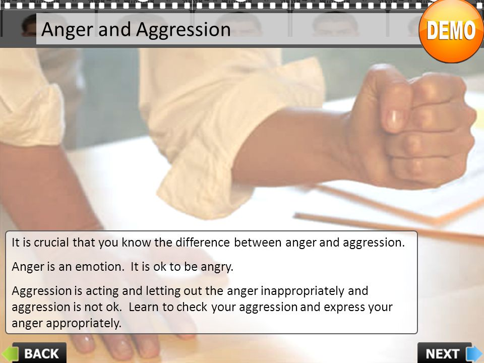 Anger and Aggression It is crucial that you know the difference between anger and aggression. Anger is an emotion. It is ok to be angry. Aggression is