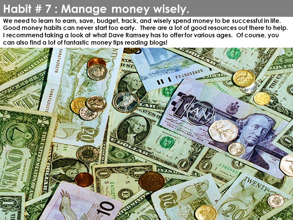 Habit # 7 : Manage money wisely.