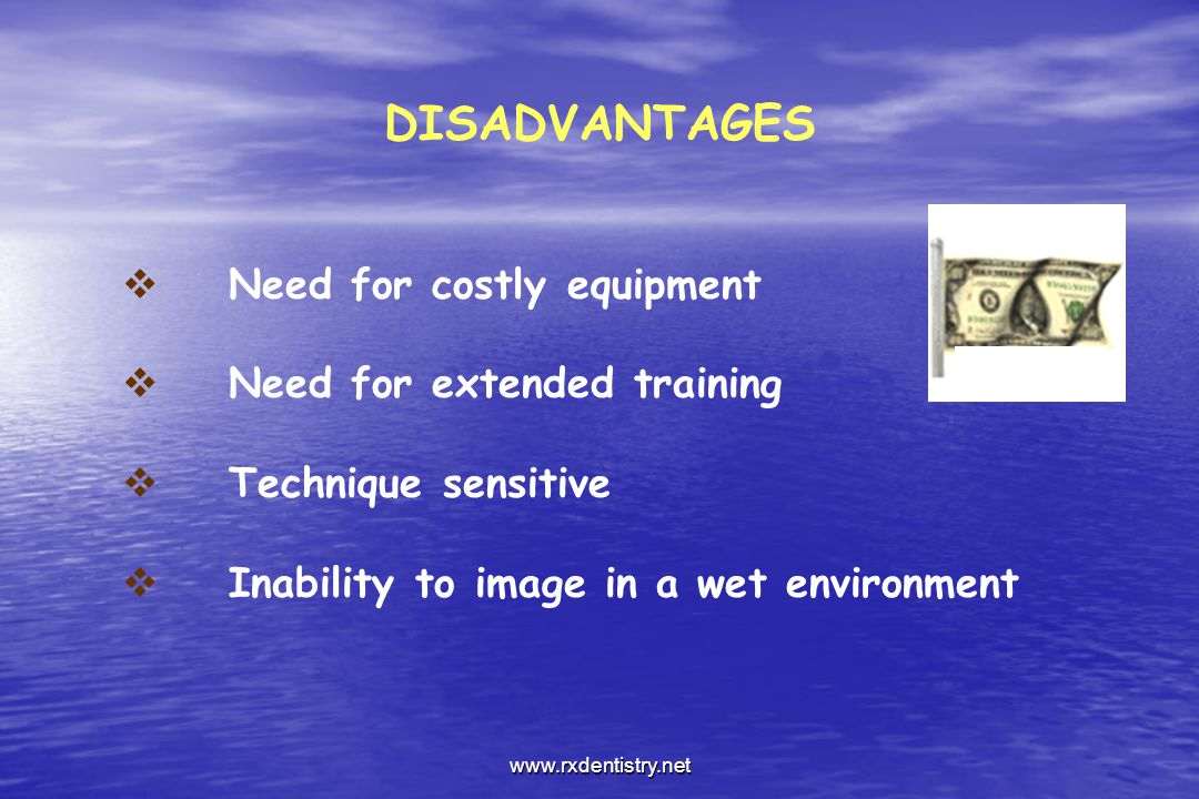 DISADVANTAGES Need for costly equipment Need for extended training Technique sensitive Inability to image in a wet environment www.rxdentistry.net