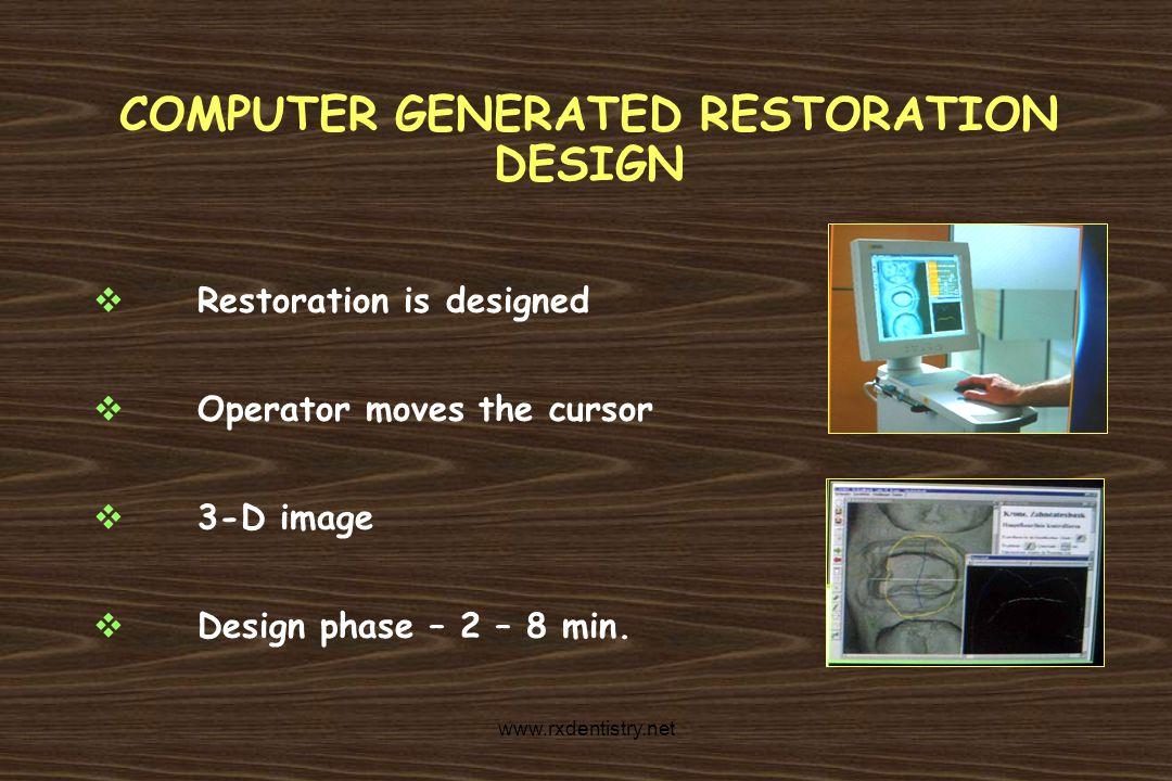 COMPUTER GENERATED RESTORATION DESIGN Restoration is designed Operator moves the cursor 3-D image Design phase – 2 – 8 min. www.rxdentistry.net