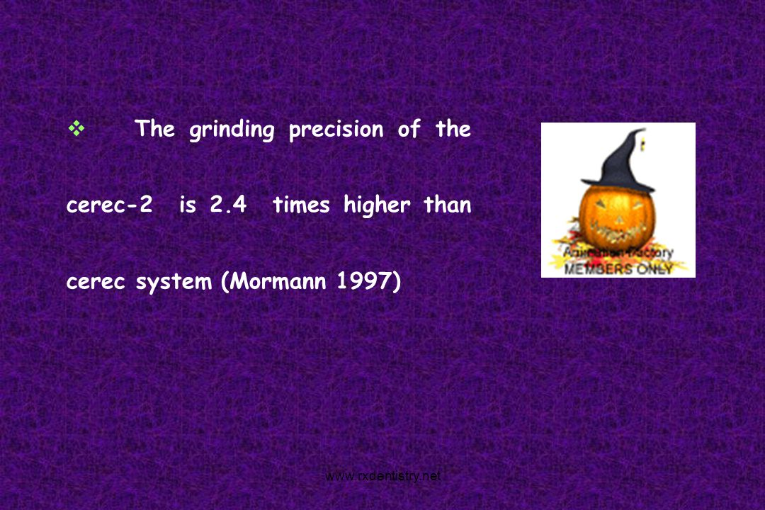 The grinding precision of the cerec-2 is 2.4 times higher than cerec system (Mormann 1997) www.rxdentistry.net