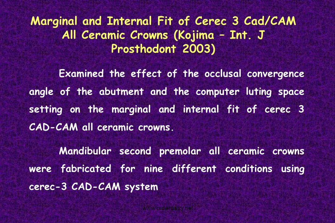 Marginal and Internal Fit of Cerec 3 Cad/CAM All Ceramic Crowns (Kojima – Int. J Prosthodont 2003) Examined the effect of the occlusal convergence ang