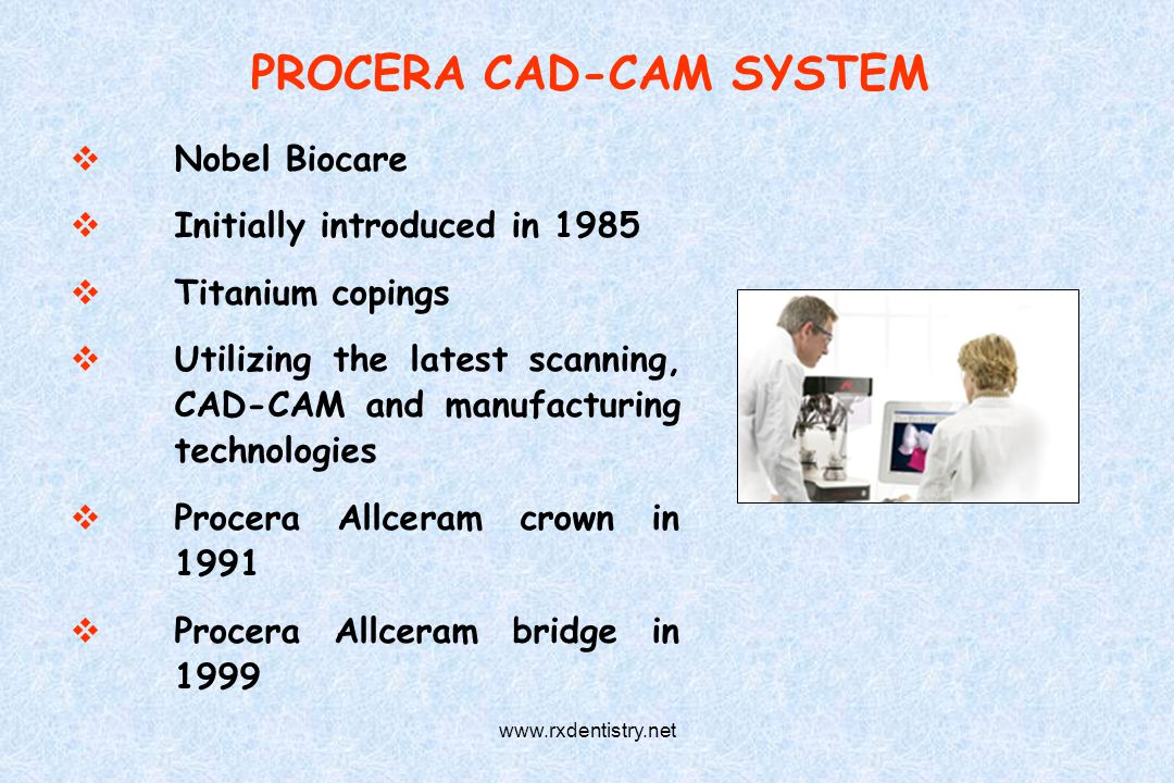 PROCERA CAD-CAM SYSTEM Nobel Biocare Initially introduced in 1985 Titanium copings Utilizing the latest scanning, CAD-CAM and manufacturing technologi