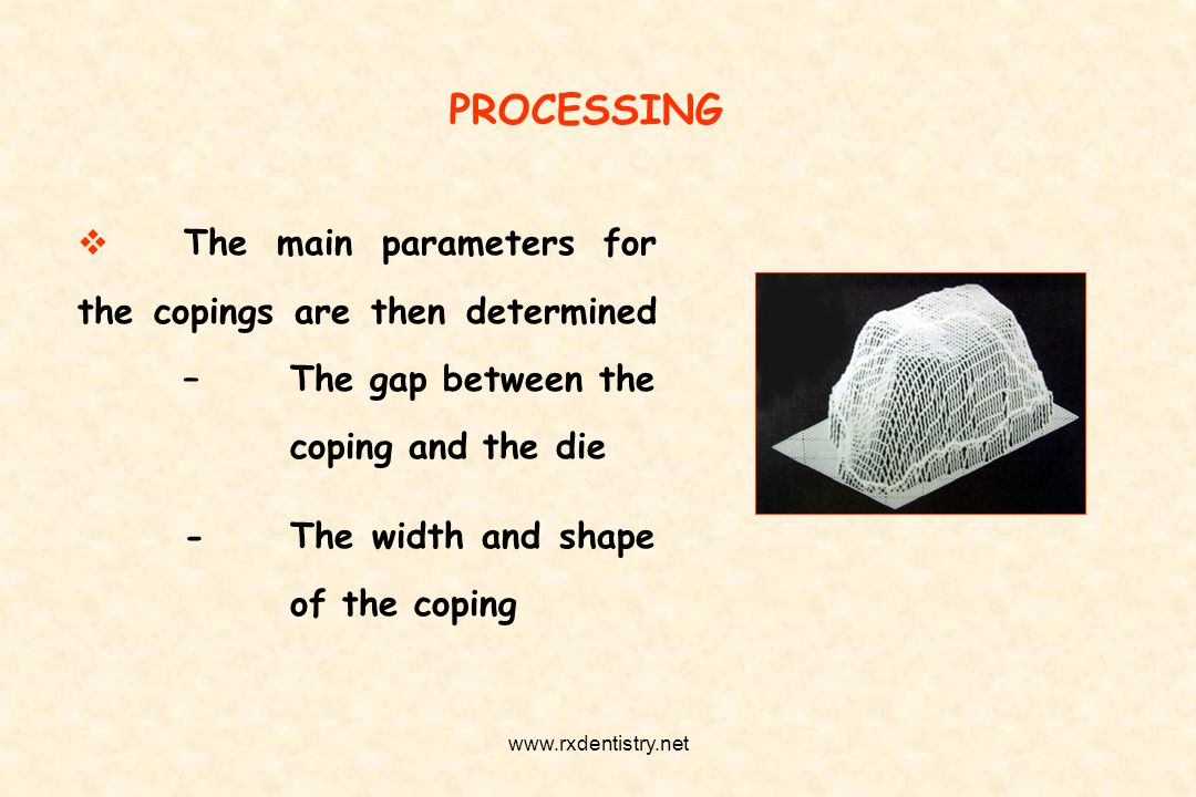 PROCESSING The main parameters for the copings are then determined – The gap between the coping and the die - The width and shape of the coping www.rx