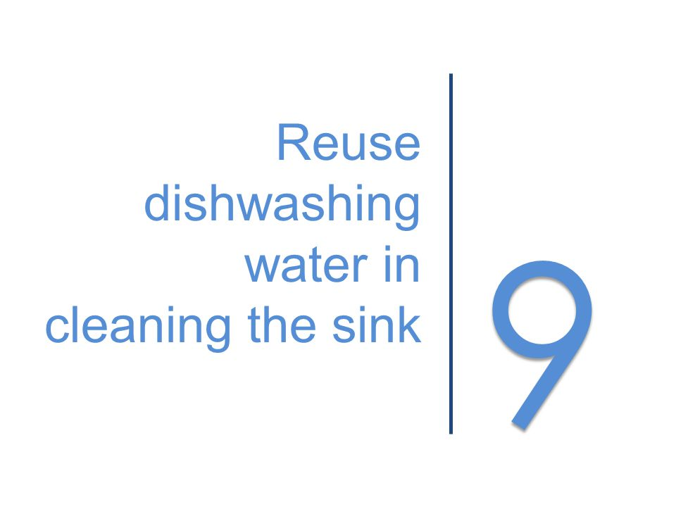 9 9 Reuse dishwashing water in cleaning the sink