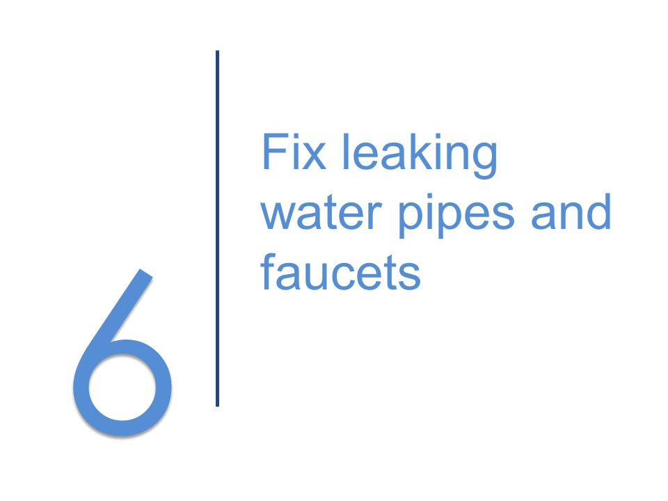 6 6 Fix leaking water pipes and faucets