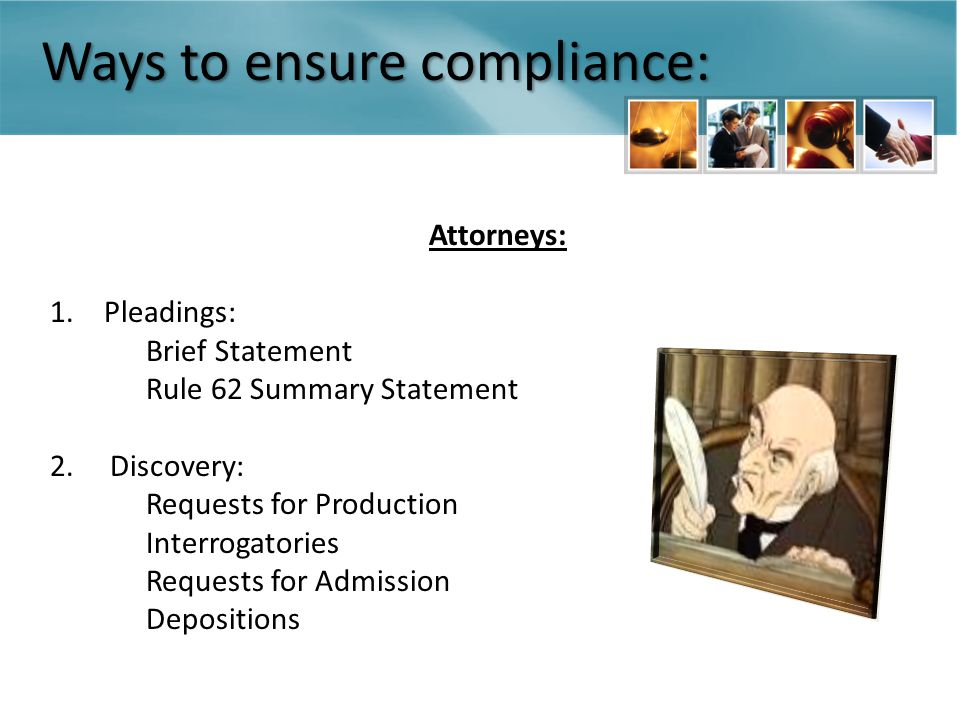 Ways to ensure compliance: Attorneys: 1.Pleadings: Brief Statement Rule 62 Summary Statement 2.