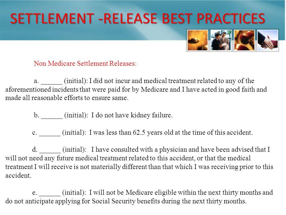 SETTLEMENT -RELEASE BEST PRACTICES Non Medicare Settlement Releases: a.