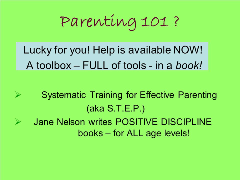 Parenting 101 . Lucky for you. Help is available NOW.