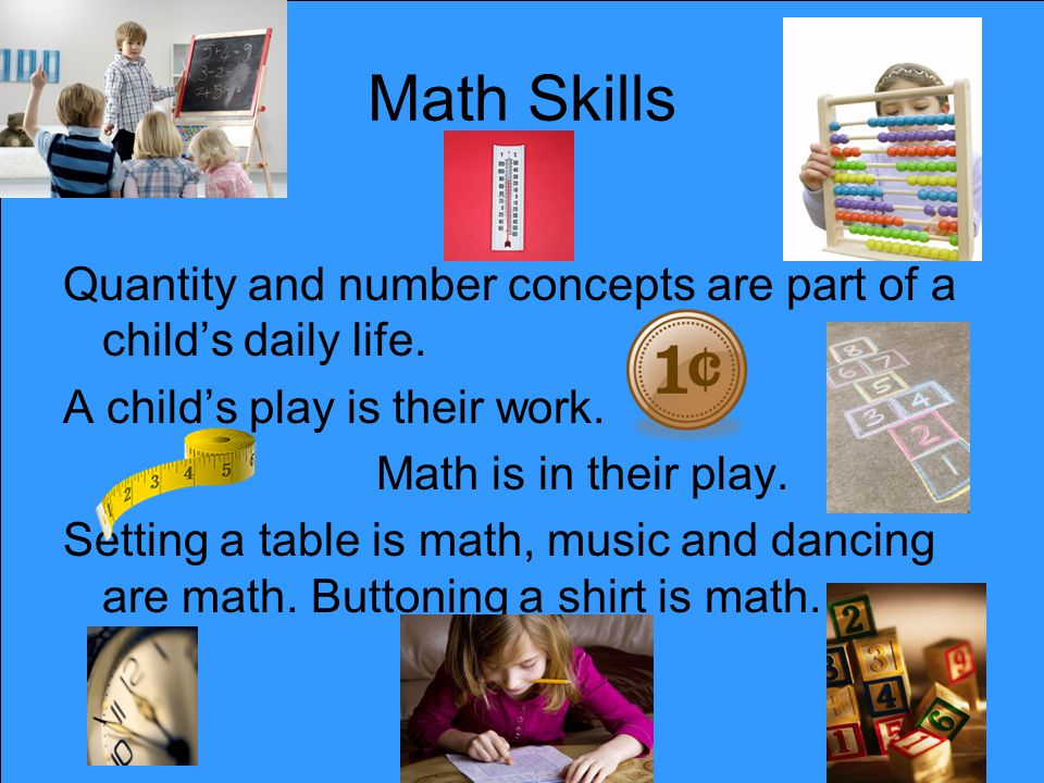 Math Skills Quantity and number concepts are part of a childs daily life.