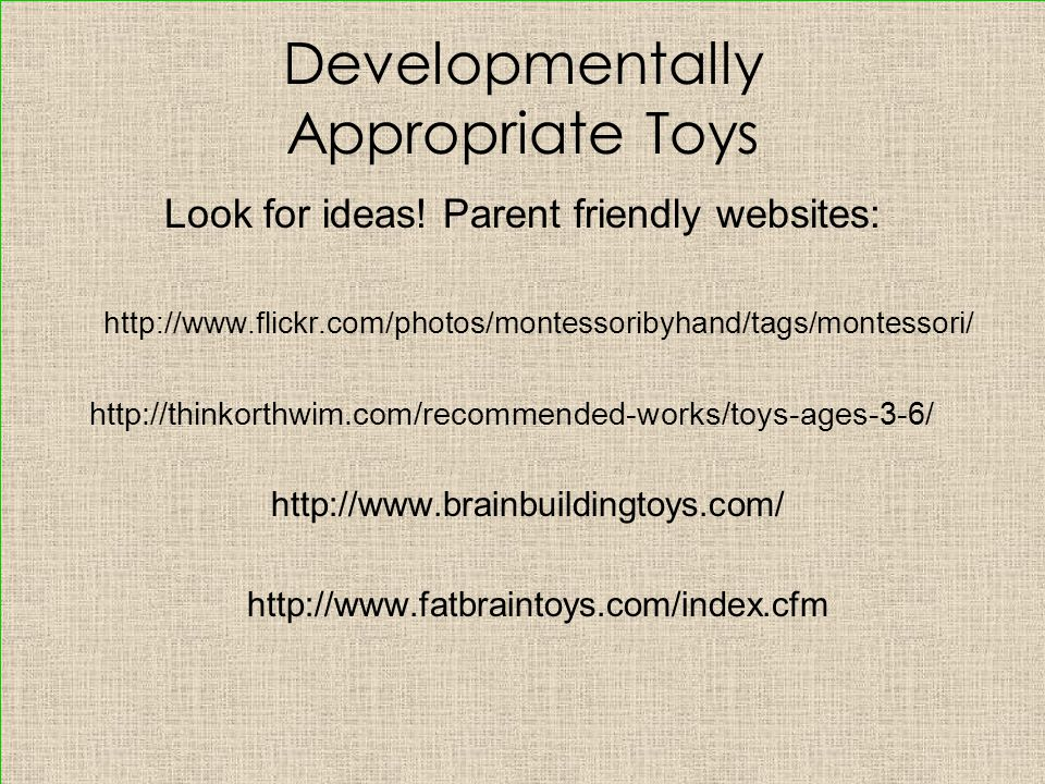 Developmentally Appropriate Toys Look for ideas.