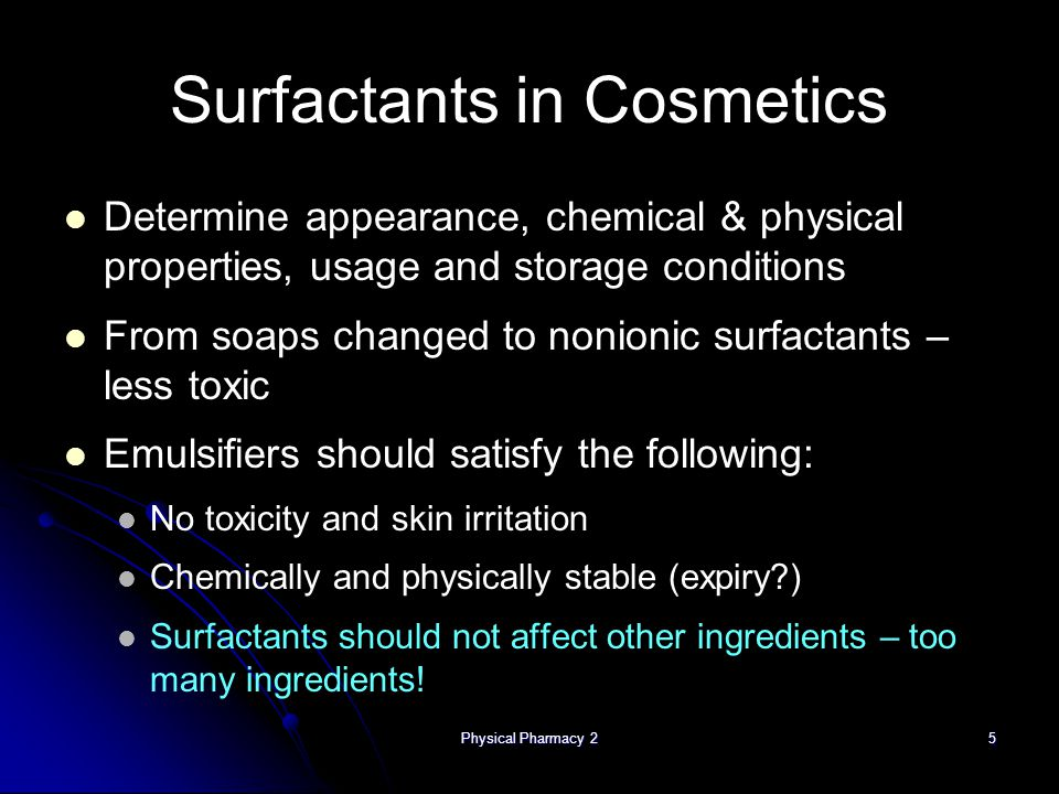 Physical Pharmacy 216 Exercise Identify surfactants in Identify surfactants in Hair shampoo Hair shampoo Mouth wash Mouth wash What are their specific functions.