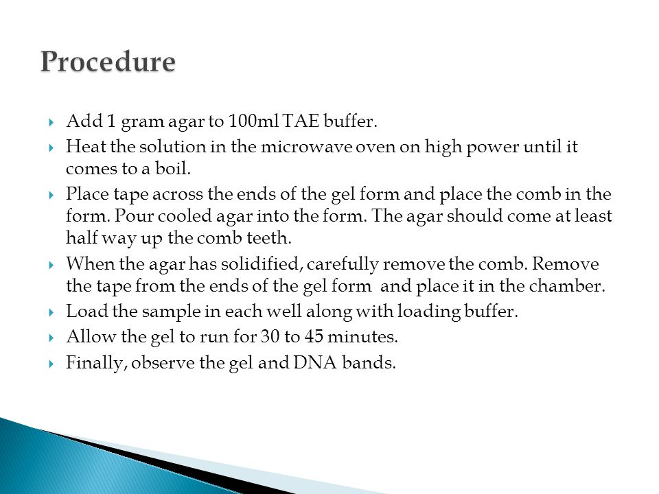 Add 1 gram agar to 100ml TAE buffer.