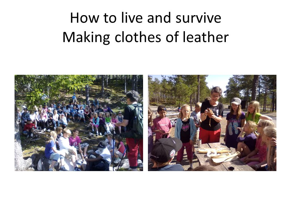 How to live and survive Making clothes of leather