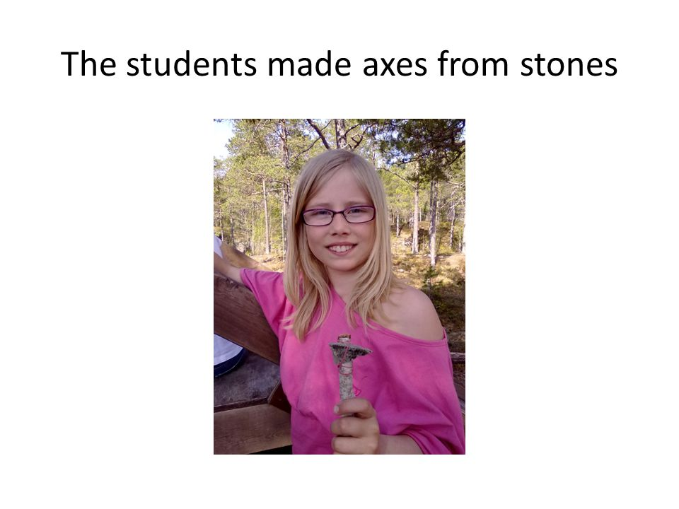 The students made axes from stones