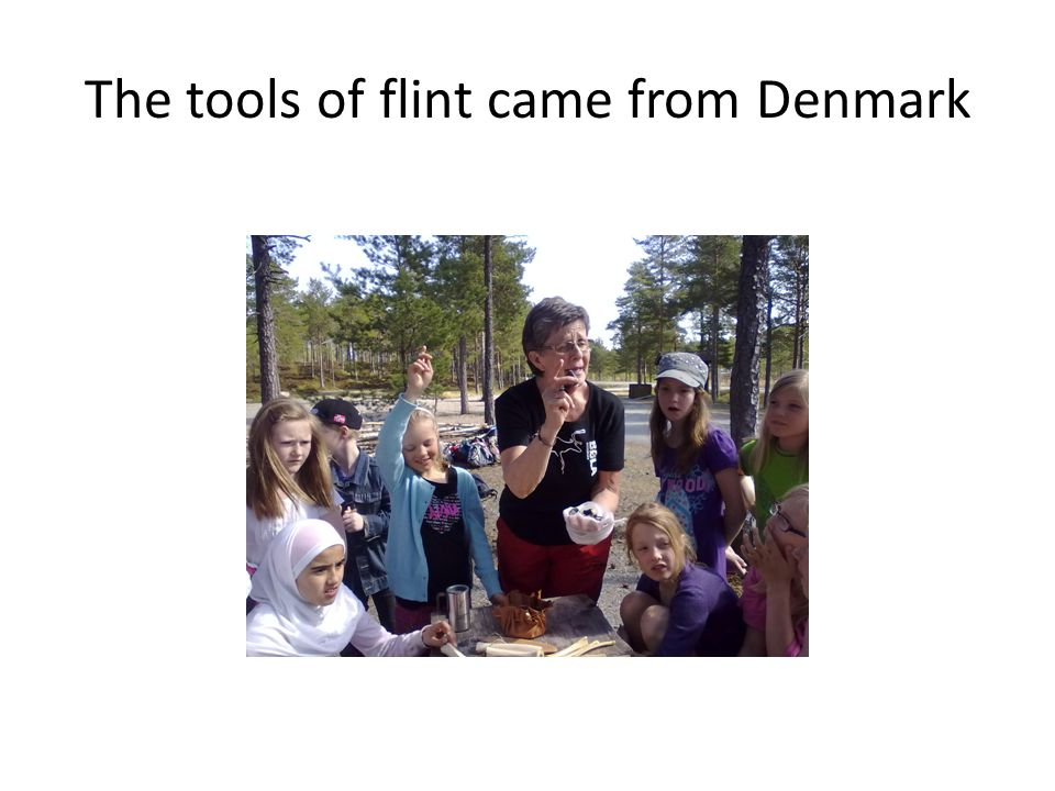 The tools of flint came from Denmark