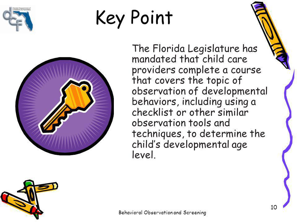 Behavioral Observation and Screening 10 Key Point The Florida Legislature has mandated that child care providers complete a course that covers the top