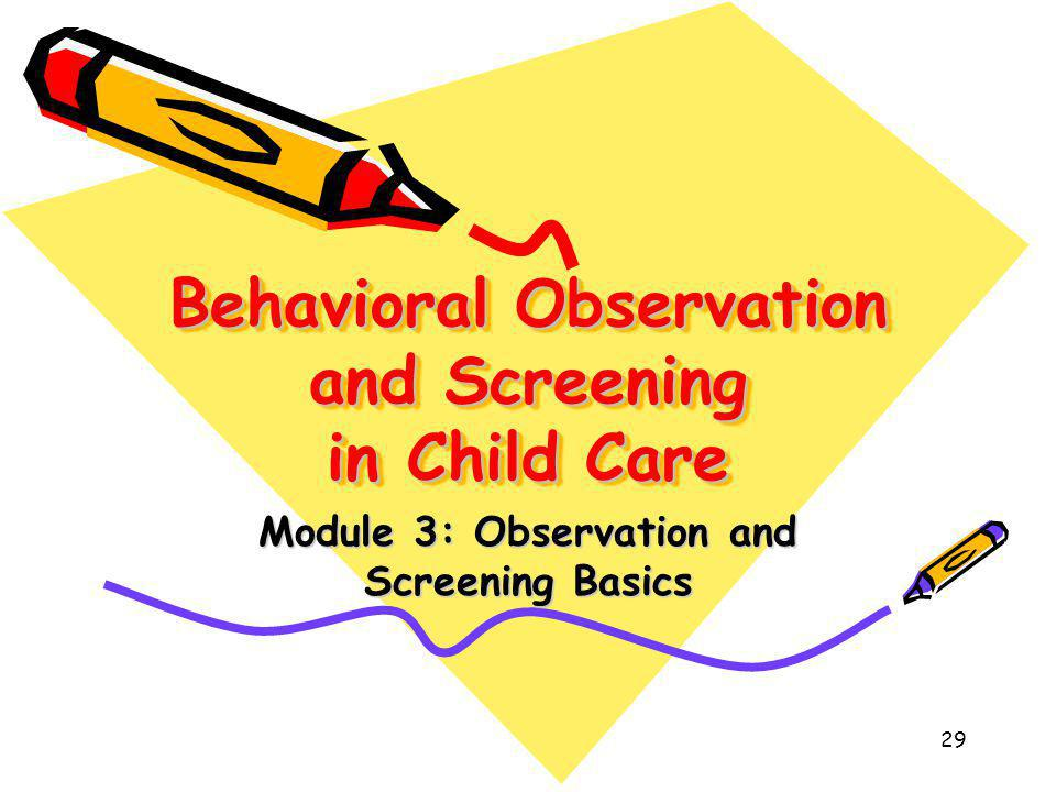 29 Behavioral Observation and Screening in Child Care Module 3: Observation and Screening Basics