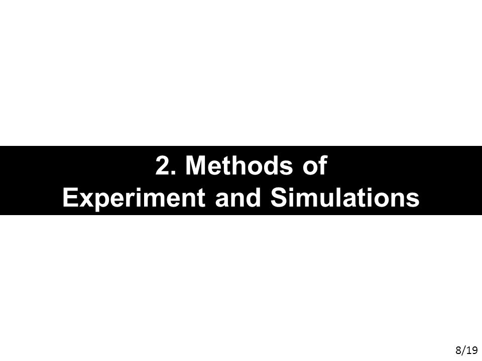 2. Methods of Experiment and Simulations 8/19