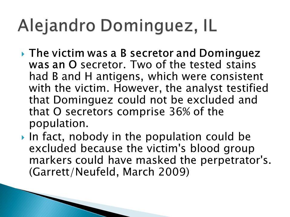 The victim was a B secretor and Dominguez was an O secretor.