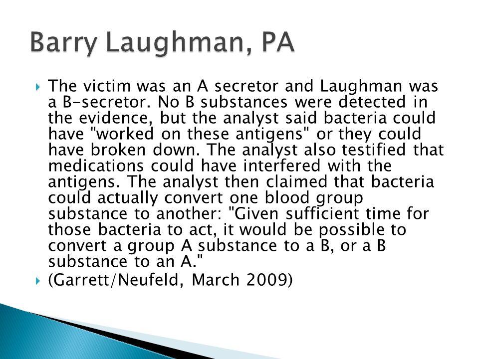 The victim was an A secretor and Laughman was a B-secretor.