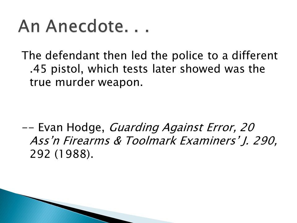 The defendant then led the police to a different.45 pistol, which tests later showed was the true murder weapon.
