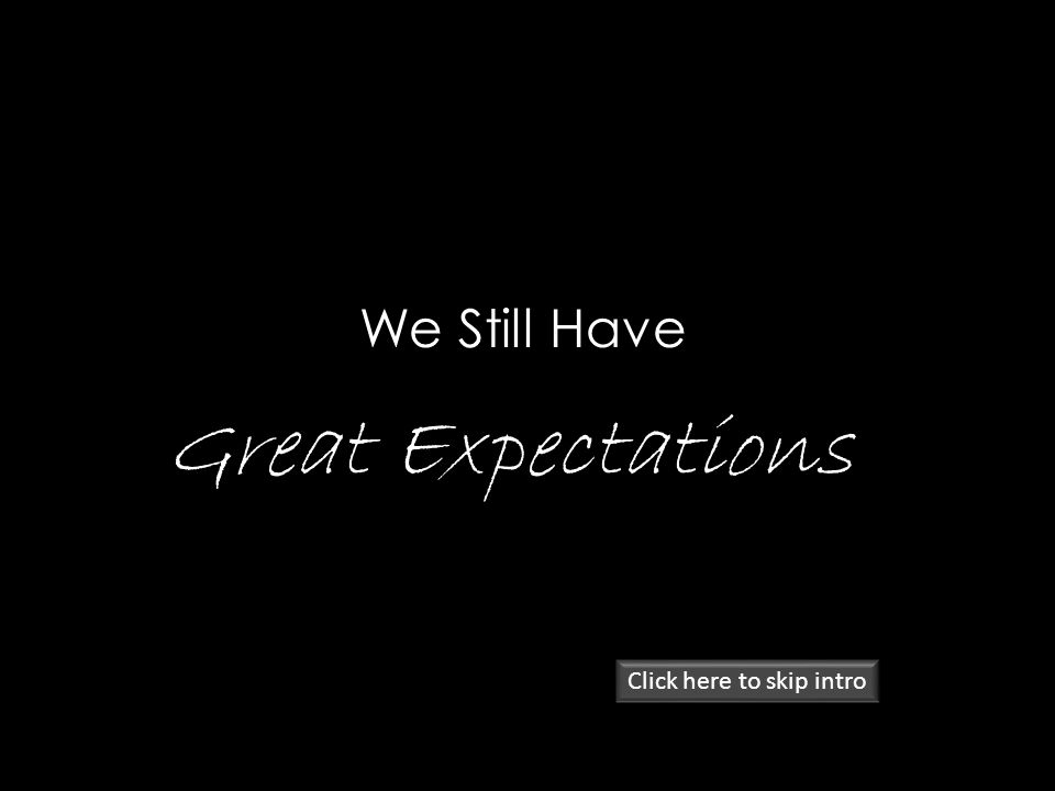 We Still Have Great Expectations Click here to skip intro