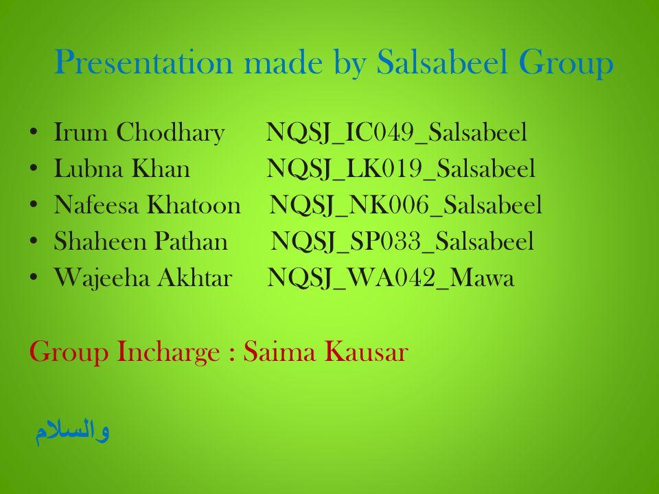 Presentation made by Salsabeel Group Irum Chodhary NQSJ_IC049_Salsabeel Lubna Khan NQSJ_LK019_Salsabeel Nafeesa Khatoon NQSJ_NK006_Salsabeel Shaheen P