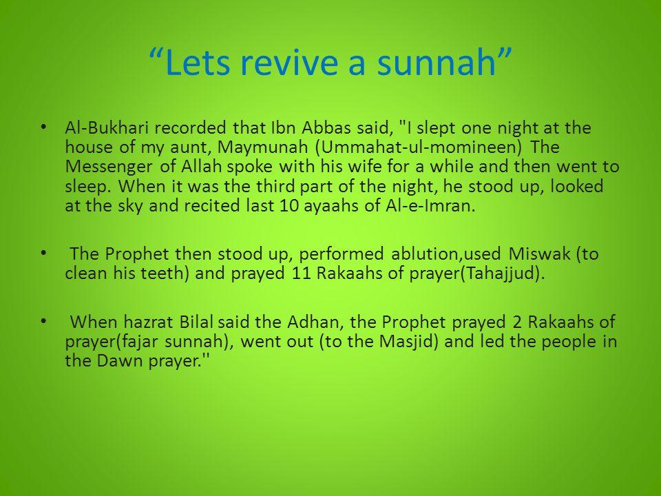 Lets revive a sunnah Al-Bukhari recorded that Ibn Abbas said,