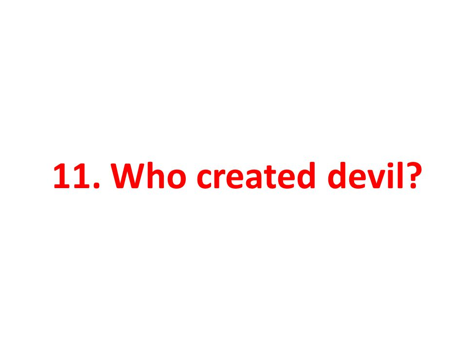 11. Who created devil?