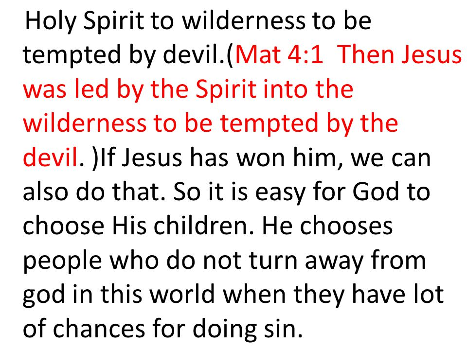 Holy Spirit to wilderness to be tempted by devil.(Mat 4:1 Then Jesus was led by the Spirit into the wilderness to be tempted by the devil. )If Jesus h