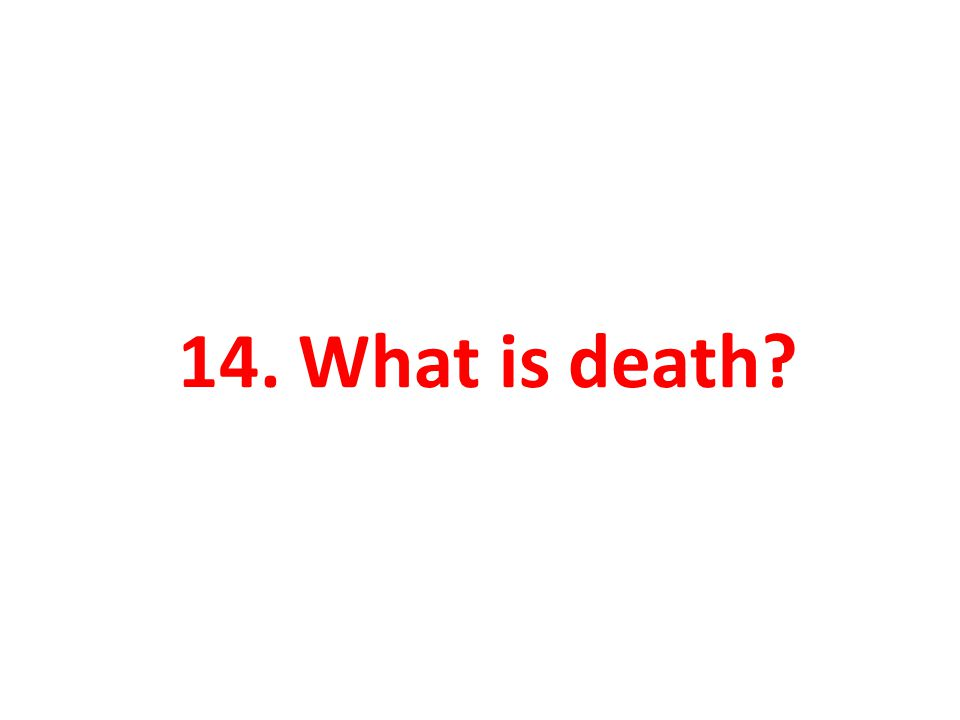 14. What is death?