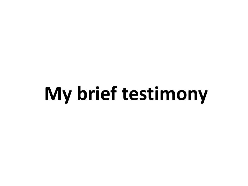My brief testimony