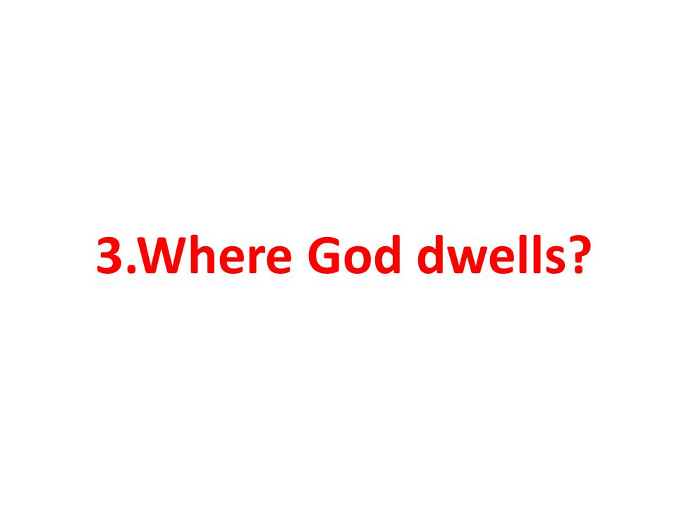 3.Where God dwells?